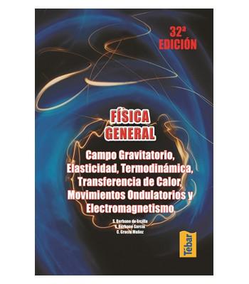 Física General: Campo Gravitatorio, Elasticidad, Termodinámica. Transferencia de calor, Movimientos Ondulotorios y Electromagnetismo
