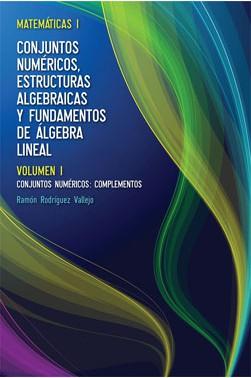 Matemáticas I: Conjuntos Numéricos, Estructuras Algebraicas y Fundamentos de Álgebra Lineal