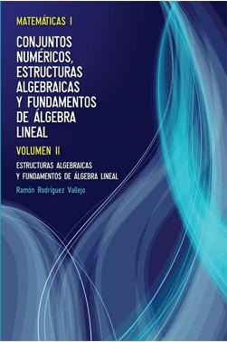Matemáticas I: Conjuntos Numéricos, Estructuras Algebraicas y Fundamentamentos de Álgebra Lineal